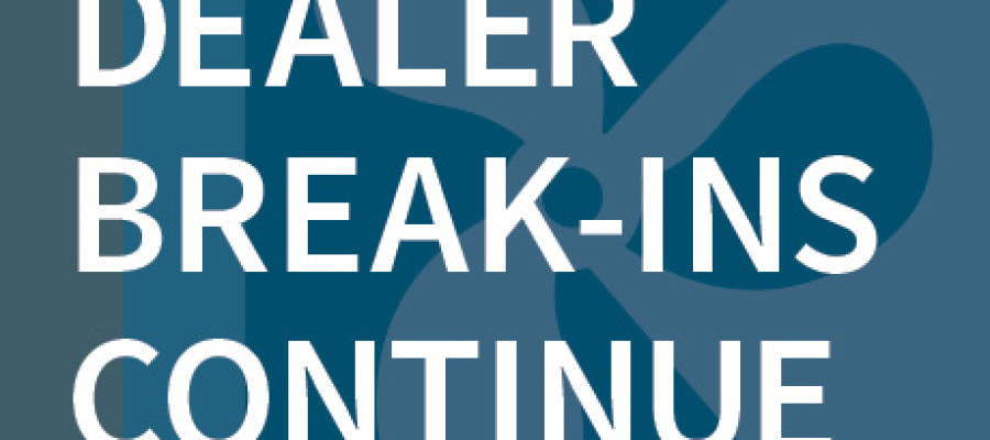 Dealer Break-Ins Continue